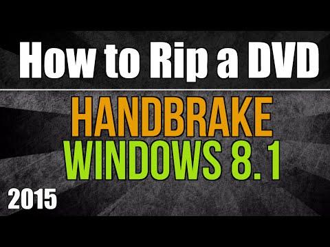 How to rip a DVD using Handbrake & Windows 8 - 2015 version