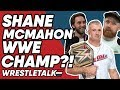 We Got In SERIOUS Trouble SHANE McMahon To Be Next WWE CHAMPION