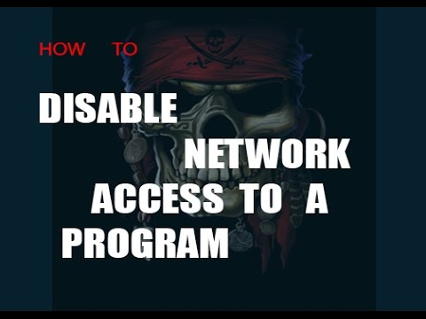 HOW TO DISABLE NETWORK ACCESS FOR CERTAIN APP/PROGRAM(pc)