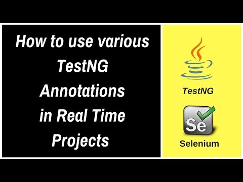 How to use various TestNG Annotations in Realtime