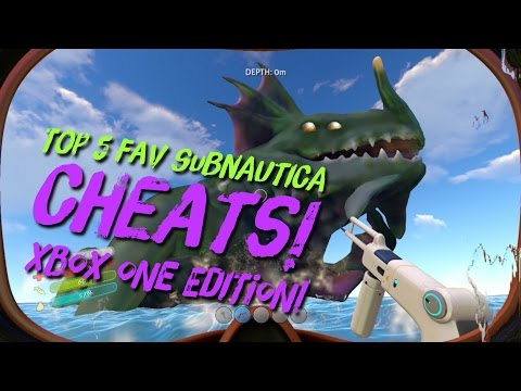 SUBNAUTICA CHEAT CODES 2017!  : XBOX ONE EDITION, MY TOP FIVE!