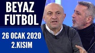Beyaz Futbol 26 Ocak 2020 Kısım 2/3 -Beyaz TV