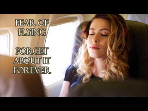 FEAR OF FLYING - POWERFULL SUBLIMINAL AFFIRMATIONS