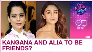 Kangana Ranaut and Alia Bhatt to be FRIENDS after their social media fight?   Bollywood Gossip