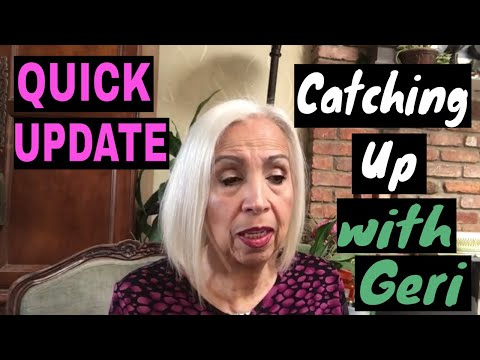 Just A Quick Update - Catching Up With Geri