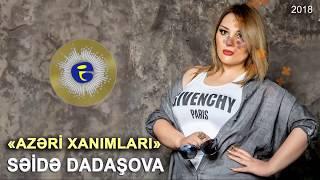 Seide Dadasova - Azeri xanimlari | 2018