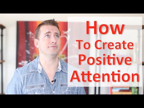 How To Create Positive Attention In Your Life