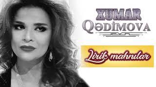 Xumar Qedimova - Lirik mahnilar