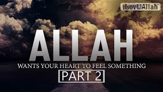 [Part 2] Allah Wants Your Heart To Feel Something