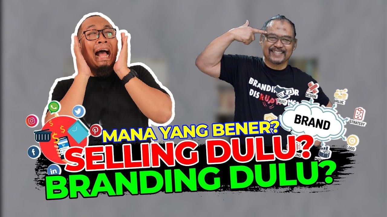 BRANDING VS SELLING, MANA DULUAN?