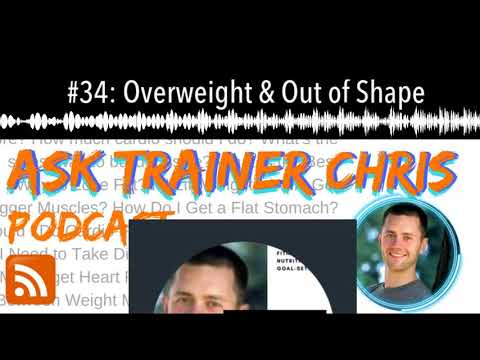 #34: Overweight & Out of Shape