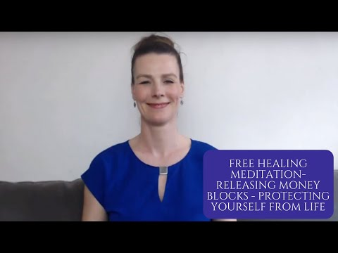 Free Healing meditation- Releasing Money Blocks - Protecting Yourself from Life