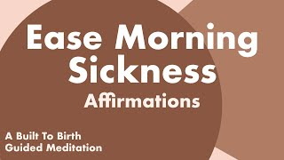 AFFIRMATIONS to Ease MORNING SICKNESS   Pregnancy Guided Meditation