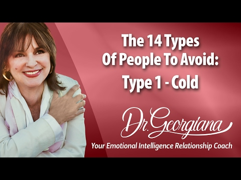 The 14 Types Of People To Avoid. Type 1. The Cold. by Dr. Georgiana