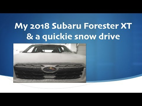 My 2018 Subaru Forester XT and A Quick SNOW Drive