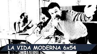 La Vida Moderna | 6x54 | José Francisco Molina
