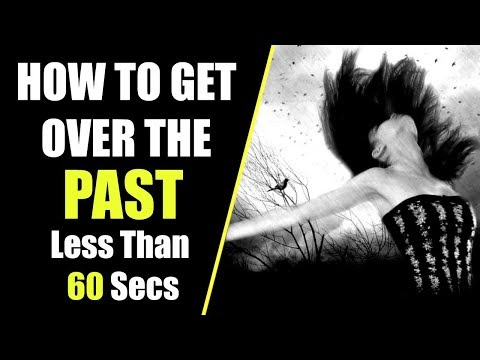 HOW TO GET OVER THE PAST IN LESS THAN 60 SECONDS