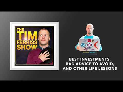 Best Investments, Bad Advice to Avoid, and Other Life Lessons | The Tim Ferriss Show (Podcast)