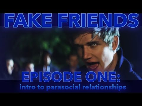 FAKE FRIENDS EPISODE ONE: intro to parasocial relationships
