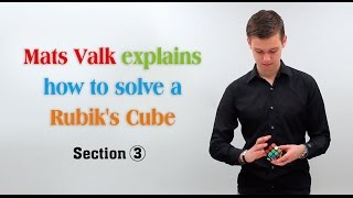 Mats Valk explains how to solve a Rubik's Cube --Section 3