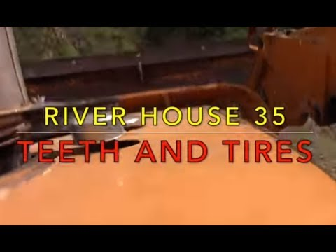 River House 35 - Teeth and Tires