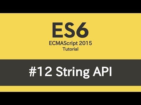 ES6 Tutorial - #12 String API