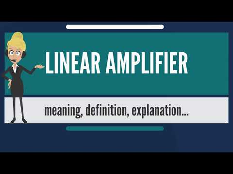What is LINEAR AMPLIFIER? What does LINEAR AMPLIFIER mean? LINEAR AMPLIFIER meaning & explanation
