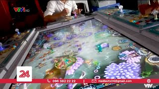 Máy bắn cá náo loạn vùng biên | VTV24