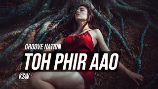 Toh Phir Aao | Awarapan | Remix | KSW | Mustafa Zahid | Emraan Hashmi | Groove Nation