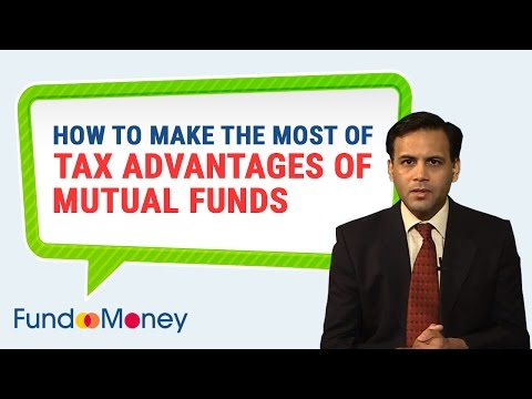 How To Make The Most Of Tax Advantages Of Mutual Funds
