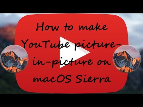 How to Use Youtube Picture-in-Picture on macOS Sierra