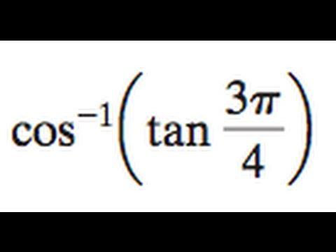 cos^-1(tan(3pi/4))