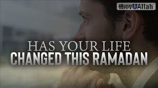 Has Your Life Changed This Ramadan?