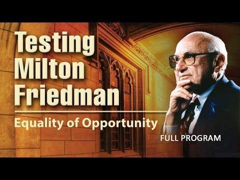 Testing Milton Friedman: Equality of Opportunity - Full Video