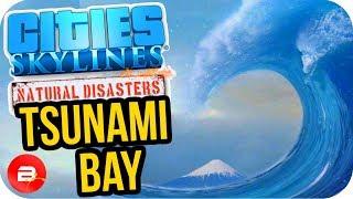 cities skylines tsunami bay city build 25 cities s