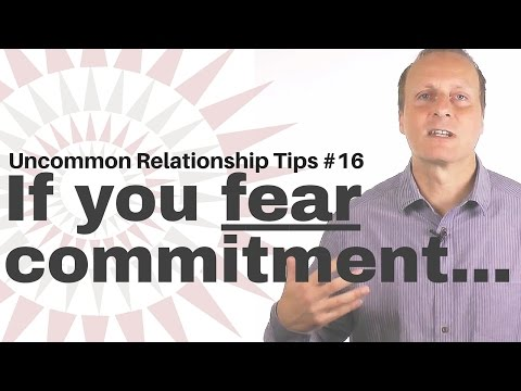 If you FEAR commitment... [Uncommon Relationship tips #16]