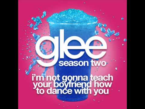 Im Not Gonna Teach Your Boyfriend How To Dance With You -- Glee Cast Full Song