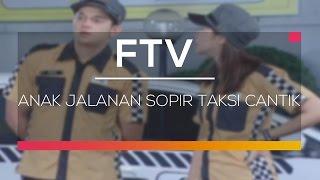 FTV SCTV - Anak Jalanan Sopir Taksi Cantik