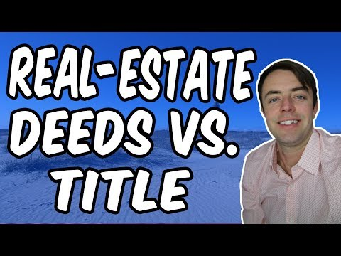 Real-Estate Deeds Vs. Title (Explained Simply)