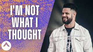 I'm Not What I Thought | Pastor Steven Furtick | Elevation Church
