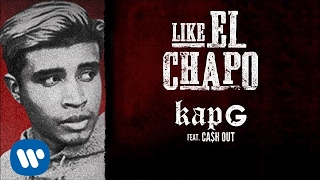 Kap G - Like El Chapo feat. Ca$h Out [Official Audio]