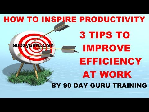 How To Inspire Productivity: 3 Tips To Improve Efficiency