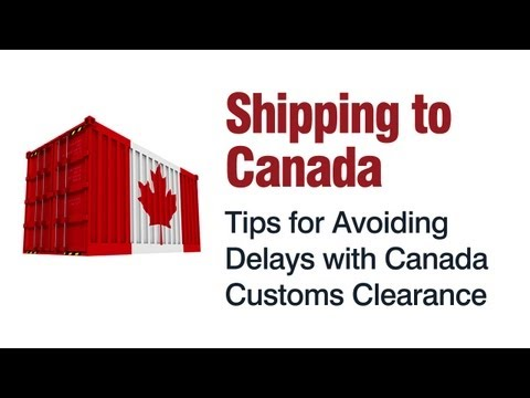 Shipping to Canada & Tips for Avoiding Delays with Canada Customs Clearance
