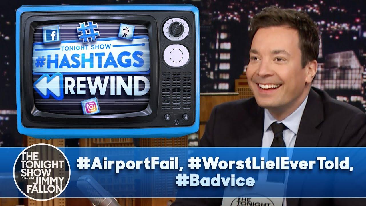 Hashtags Rewind: #AirportFail, #WorstLieIEverTold, #Badvice | The Tonight Show
