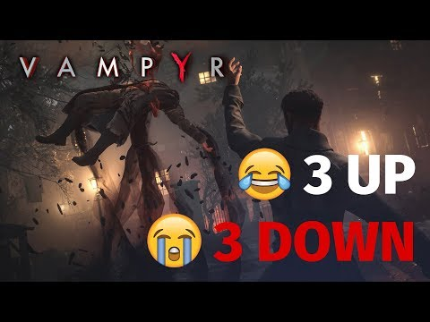 The Best and Worst of Vampyr | 3 Up, 3 Down