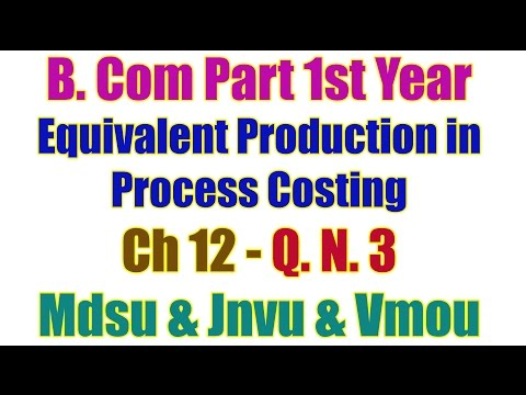 Q. No. 3. Ch 12. Equivalent Production in Process Costing B Com Part 1st Year Accountancy