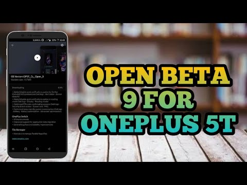 Open Beta 9 [ Oxygen OS ] on OnePlus 5T   New Additions +Benchmarks