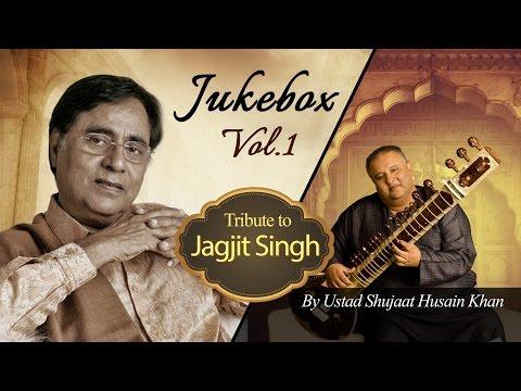 Tribute to Jagjit Singh by Ustad Shujaat Husain Khan (Vol. 1) | Audio Jukebox