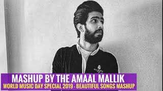 Mashup By The Amaal Mallik || World Music Day Special 2019 - Beautiful Songs Mashup || SLV 2019