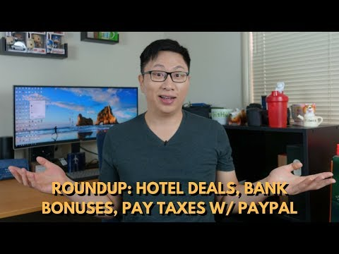 Roundup: Hotel Deals, Pay Taxes w/ PayPal, Banking Bonuses